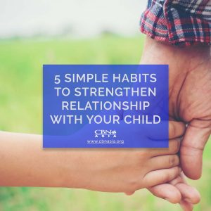 5 Simple Habits to Strengthen Relationship with your Child