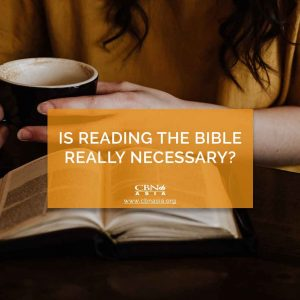 Is Reading the Bible Really Necessary?