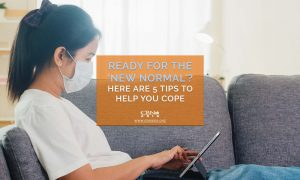 Ready for the 'New Normal'? Here are 5 Tips to Help You Cope