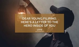 Dear Young Filipino, Here's a Letter to the Hero Inside of You