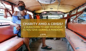 Charity amid a Crisis? 3 Questions to Ask Yourself as You Give during a Pandemic