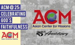 Asian Center for Missions: 25 Years of Serving God through Missions