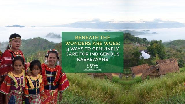 Beneath the Wonders are Woes: 3 Ways to Genuinely Care for Indigenous Kababayans