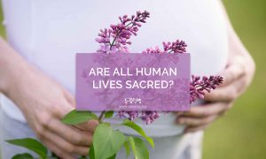 Are All Human Lives Sacred?