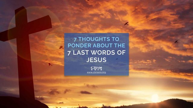 7 Thoughts to Ponder About the 7 Last Words of Jesus