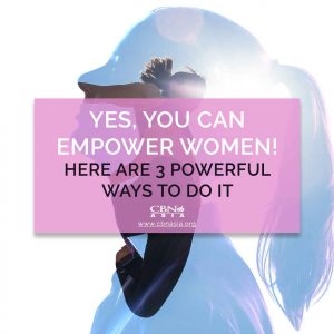 Yes, You Can Empower Women! Here are 3 Powerful Ways to Do It