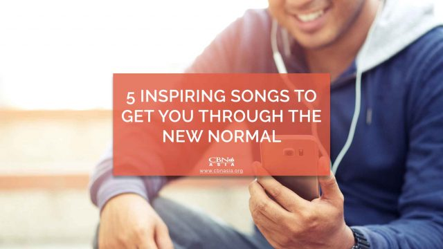 5 Inspiring Songs to Get You through the New Normal