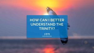 How Can I Better Understand the Trinity