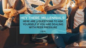 Hey there, Young People! Here are 3 Questions to Ask Yourself if You are Dealing with Peer Pressure