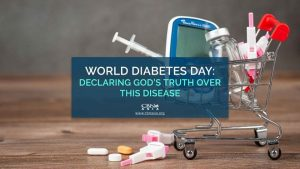 World Diabetes Day Declaring God's Truth Over this Disease_1World Diabetes Day Declaring God's Truth Over this Disease