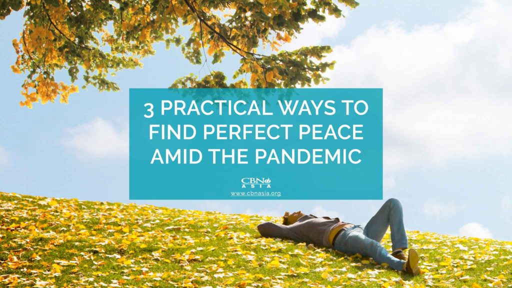 3 Practical Ways to Find Perfect Peace Amid the Pandemic